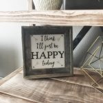Free Printable – I think I'll Just be Happy Today